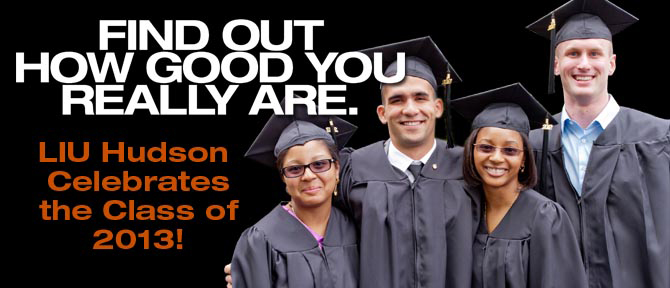 FIND OUT HOW GOOD YOU REALLY ARE. LIU Hudson Celebrates the Class of 2013!