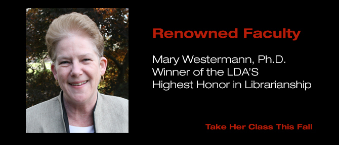 Renowned Faculty Mary Westermann, PH.D Winner of the LDA's Highest Honor in Librarianship Take Her Class This Fall