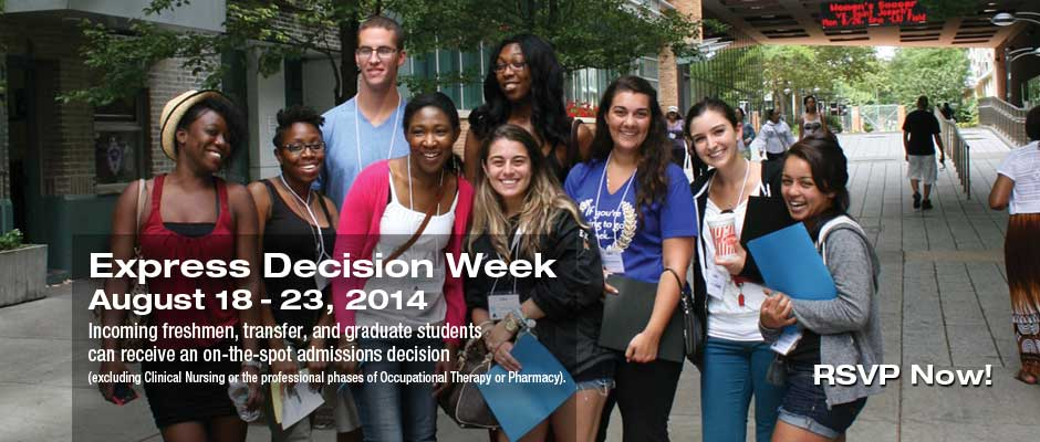 Express Decision Week August 18-23, 2014 Incoming freshmen, transfer, and graduate students can receive an on-the-spot admissions decision (excluding Clinical Nursing or the professional phases of Occupational Therapy or Pharmacy).