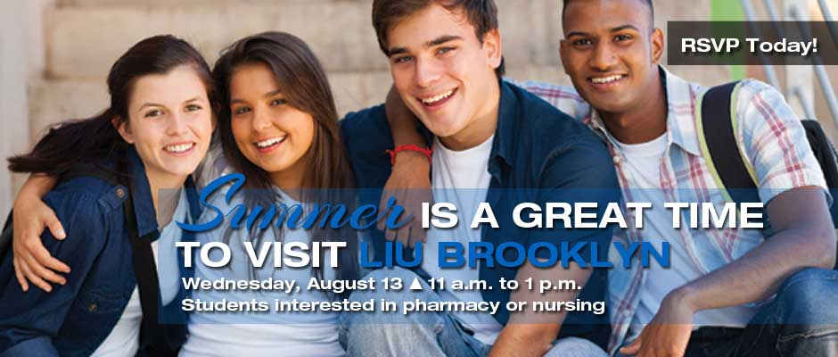 Summer is a great time to visit LIU Brooklyn Wednesday August 13 - 11 a.m. - 1 p.m. Students interested in pharmacy or nursing