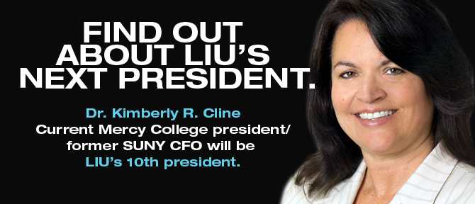 FIND OUT ABOUT LIU'S NEXT PRESIDENT. Dr. Kimberly R. Cline. Current Mercy College president / former SUNY CFO will be LIU's 10th president.