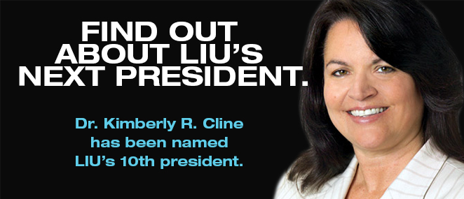 FIND OUT ABOUT LIU'S NEXT PRESIDENT. Dr. Kimberly R. Cline has been named LIU's 10th president.