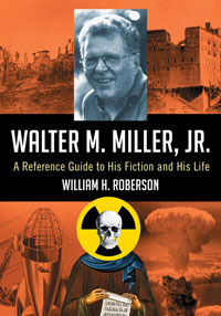 Walter M. Miller, Jr. A reference guide to his fiction and his life by William H. Roberson