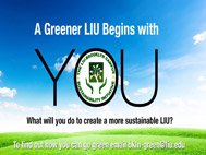 A ou do to create a more sustainable LIU? Find out how you can go green email bkln-green@liu.edu