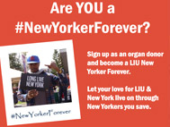 Are You a #NewYorkerForever? Sign up as an organ donor and become a LIU New Yorker Forever. Let your love for LIU & New York live through New Yorkers save. Sign Up & Take Your