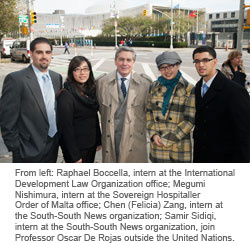 From left: Raphael Boccella, intern at the International Development Law Organization office; Megumi Nishimura, intern at the Sovereign Hospitaller Order of Malta office; Chen (Felicia) Zang, intern at the South-South News organization; Samir Sidiqi, intern at the South-South News organization, join Professor Oscar De Rojas outside the United Nations.