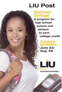 LIU Post Summer College A program for high school juniors and seniors to earn college credit Summer Sessions June 23- Aug. 29