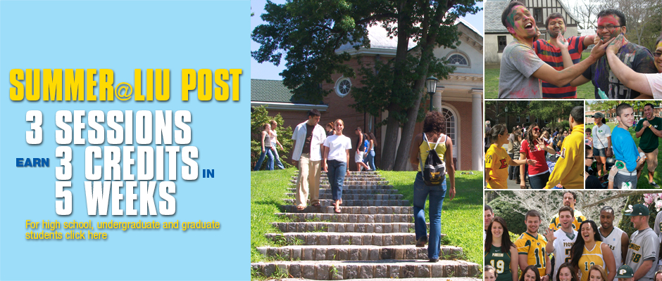 Summer@LIU Post 3 Sessions Earn 3 credits in five weeks. For High School, Undergraduate, Graduate students click here
